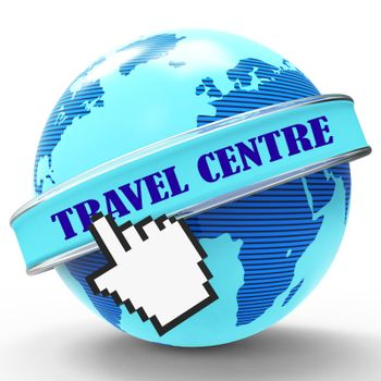 Travel Centre Meaning Travelling Travels And Trips