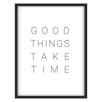 """Inspirational quote.""""Good things take time"""""""