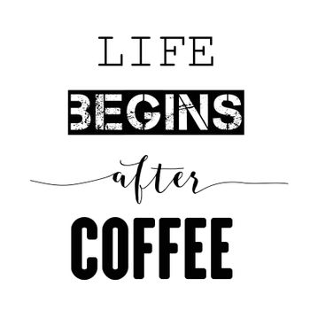 """Inspirational quote.""""Life begins after coffee"""""""