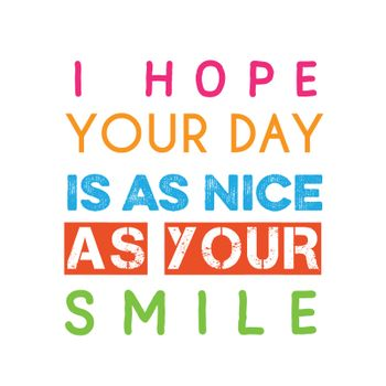 """Inspirational quote.""""I hope your day is as nice as your smile"""""""