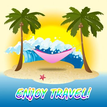 Enjoy Travel Showing Summer Time And Jubilant