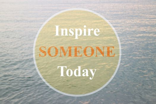 Inspire someone today inspirational quote