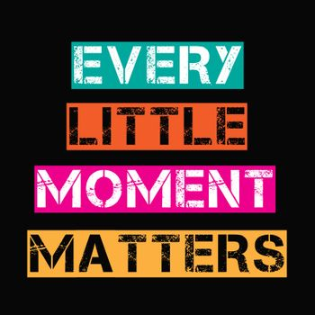 """Inspirational quote.""""Every little moment matters"""""""