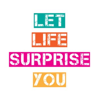"""Inspirational quote.""""Let life surprise you"""""""