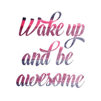 """Watercolor motivational quote. """"Wake up and be awesome""""."""