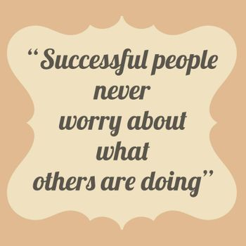 Successful people never worry about what others are doing. Vinta