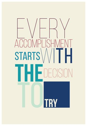 Every accomplishment starts with the decision to try. Motivational poster for successful start
