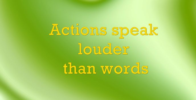 picture . text on a gradient green white background. actions speak louder than words