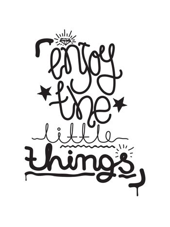 Enjoy the little things. Simple lettering quote, universal youth