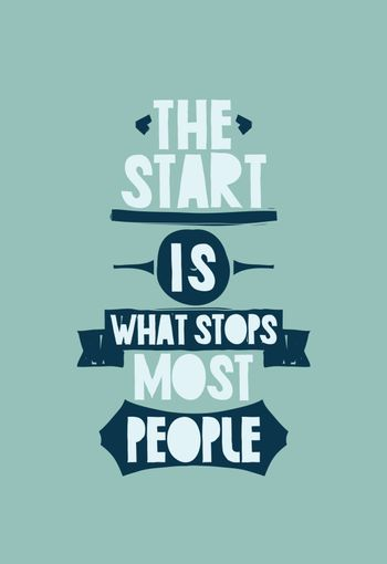 The start is what stops most people. Simple lettering quote with