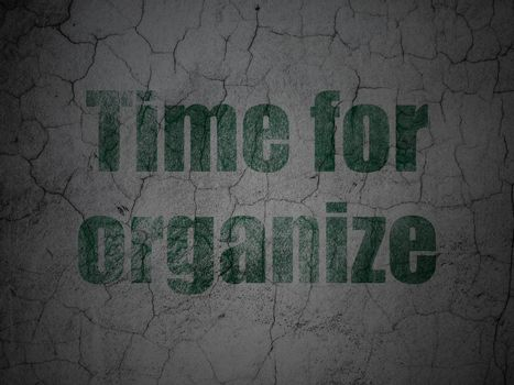 Time concept: Time For Organize on grunge wall background