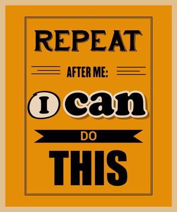 """Retro motivational quote. """" Repeat after me: I can do this"""""""
