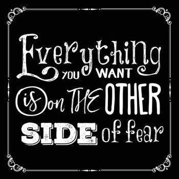"""Motivational quote. """"Everything you want is on the other side of"""