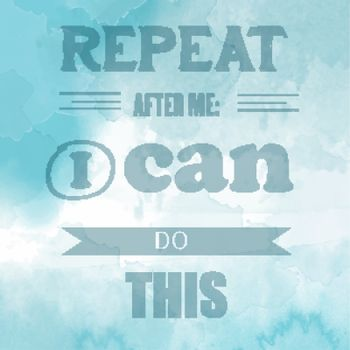 """Motivational quote on watercolor background. """" Repeat after me:"""