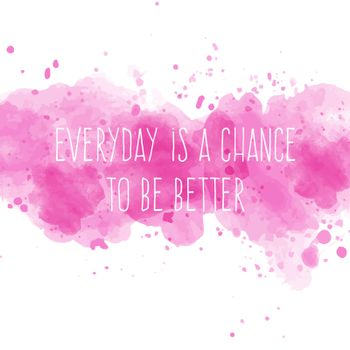 """Motivational quote on watercolor background. """" Everyday is a cha"""