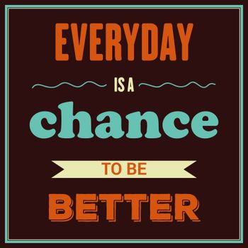 """Retro motivational quote. """" Everyday is a chance to be better"""""""