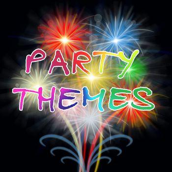 Party Themes Indicating Celebration Ideas And Festivity
