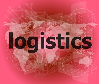 business concept: logistics word on digital screen