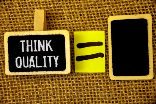 Text sign showing Think Quality. Conceptual photo Thinking of Innovative Valuable Solutions Successful Ideas