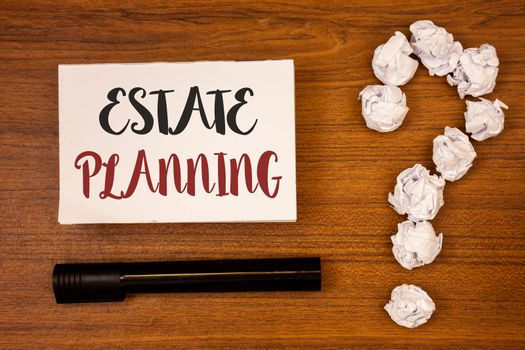 Text sign showing Estate Planning. Conceptual photo Insurance Investment Retirement Plan Mortgage Properties Ideas on paper wooden background quotation mark crumpled papers