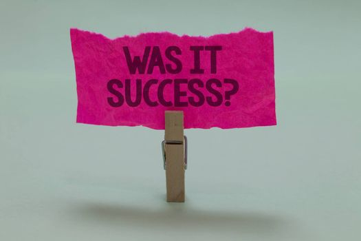 Word writing text Was It Success Question. Business concept for Happy feeling after achieving success in life Light grey colour dark shadow nice idea thought notice board clip paperclip