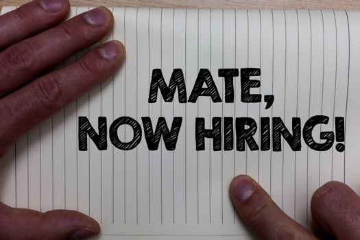 Writing note showing Mate, Now Hiring Motivational Call. Business photo showcasing Workforce Wanted Employees Recruitment Notebook register line drawing office routine hand fingers busy work
