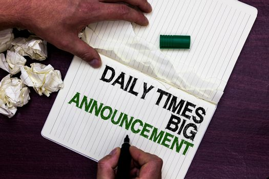Text sign showing Daily Times Big Announcement. Conceptual photo bringing actions fast using website or tv Man holding marker notebook page crumpled papers several tries mistakes