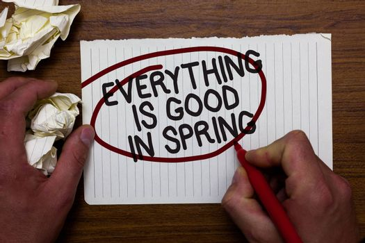 Text sign showing Everything Is Good In Spring. Conceptual photo Happiness for the season Enjoy nature Hand hold paper lob and red pen red circled black words on white paper