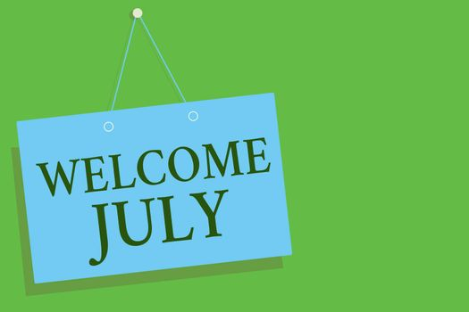 Text sign showing Welcome July. Conceptual photo Calendar Seventh Month 31days Third Quarter New Season Blue board wall message communication open close sign green background