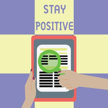 Conceptual hand writing showing Stay Positive. Business photo showcasing Engage in Uplifting Thoughts Be Optimistic and Real.