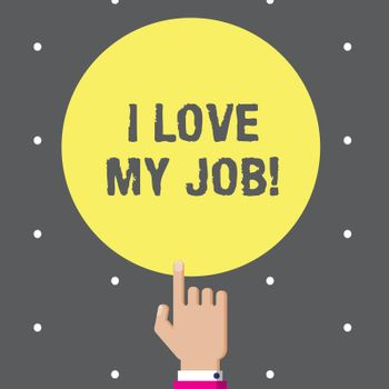 Conceptual hand writing showing I Love My Job. Business photo text Enjoying the daily tasked assigned Contented on the occupation.