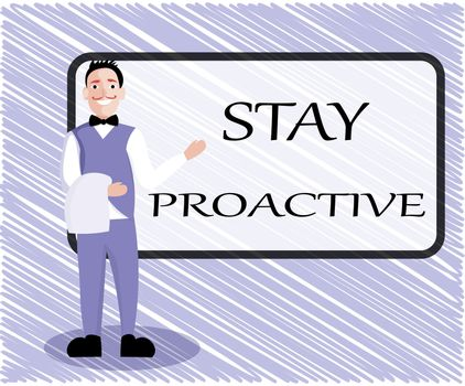 Text sign showing Stay Proactive. Conceptual photo Taking own decision to go ahead of anticipated events.
