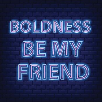 """Boldness be my friend"" Neon Text Vector . Neon sign, modern trend design, night neon signboard, night bright advertising, light banner. Vector"