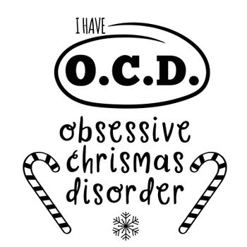 I have OCD, obsessive Christmas disorder. Christmas quote. Black typography for Christmas cards design, poster, print