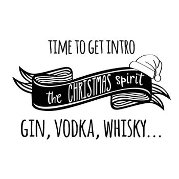 Time to get intro the Christmas spirit, gin, vodka, whisky. Funny poster, banner, Christmas card