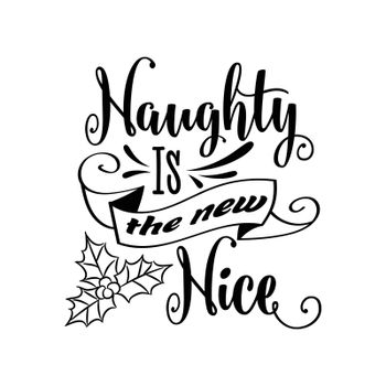 Funny Christmas quote.Naughty is the new nice. Funny poster, banner, Christmas card