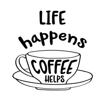 Hand drawn typography vector poster with creative slogan:life happens, coffee helps