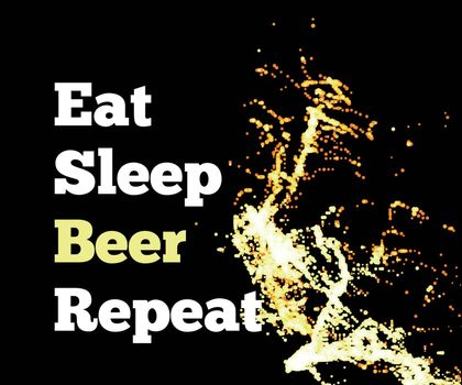 Splash of beer on a black background with text. Eat sleep beer repeat. Vector illustration
