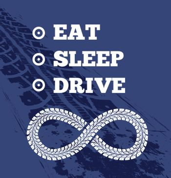 Motivational text for driver. Eat sleep drive repeat. Tire tracks on the background. Vector illustration