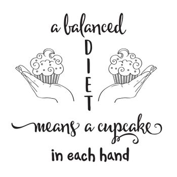 """""""A balanced diet means a cupcake in each hand"""" Funny quote about diet"""
