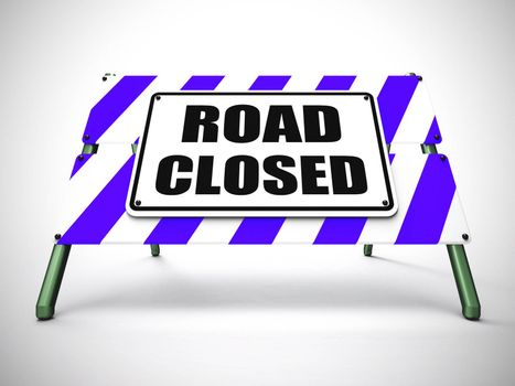 Road closed warning safety barrier means transportation should stop. Forbidden highway and detour - 3d illustration