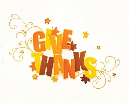 Stylish Text Give Thanks on floral design and maple leaves decorated background for Happy Thanksgiving Day celebration.