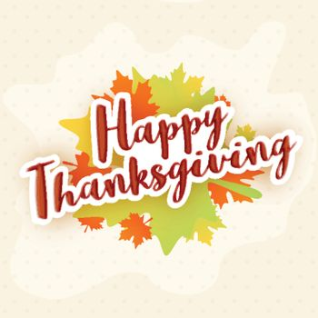 Stylish Text Happy Thanksgiving on colorful maple leaves, Elegant greeting card design.