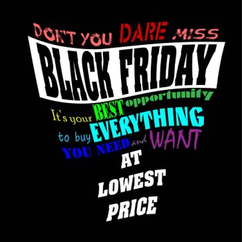 Black friday lettering: `don`t you dare miss black friday, it`s your best opportunity to buy everything you need and want at lowest price`