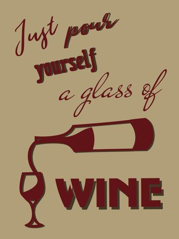 Old-fashioned poster with bottle of red wine pouring into glass on beige background, text 'just pour yourself a glass of wine'