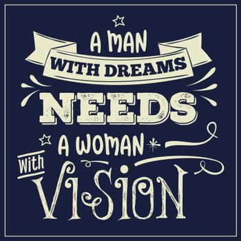 A man with dreams need a woman with vision.  Inspirational quote. Hand drawn illustration with hand-lettering and decoration elements. Drawing for prints on t-shirts and bags, stationary or poster.