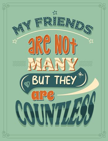 My fiends are not many, but they are countless.  Inspirational quote. Hand drawn illustration with hand-lettering and decoration elements. Drawing for prints on t-shirts and bags, stationary or poster.