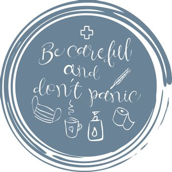 Cute illustration with text 'be careful and don't panic', medical cross, mask, thermometer, liquid soap, cup of tea and toilet paper