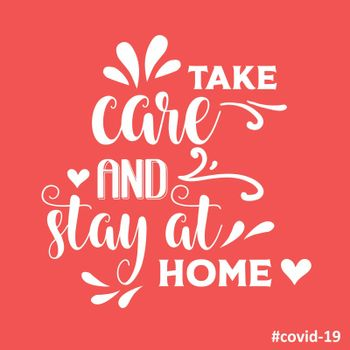 """Take care and stay at home""-coronavirus advice, Covid-19 poster. Vector"