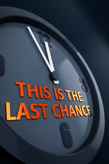 A clock with text this is the last chance 3D illustration